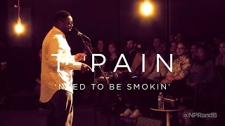 T-Pain: Need To Be Smokin | NPR MUSIC FRONT ROW