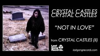 Watch Crystal Castles Not In Love video