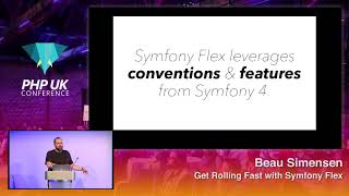 PHP UK Conference 2018 - Beau Simensen - Get Rolling Fast with Symfony Flex