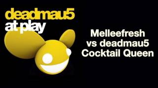 Melleefresh vs deadmau5 / Cocktail Queen [full version]