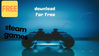how to download any steam games for pc free including windows 7,8,10