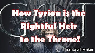 How Tyrion Is The Rightful Heir to The Throne!! #GameofThrones #GOT