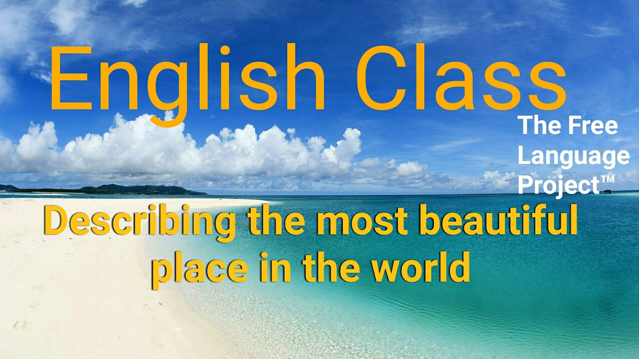 Describing The Most Beautiful Place In The World In English Youtube