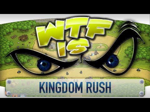 ► WTF Is... - Kingdom Rush ?