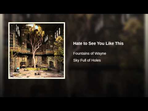 Fountains Of Wayne - Hate To See You Like This
