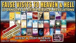 FALSE VISITS TO HEAVEN & HELL - JUSTIN PETERS & SO4J-TV / 10 Dangers of Extra-Biblical Revelations