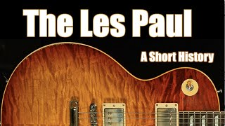The Gibson Les Paul:  A Short History, from Creation to Custom Shop