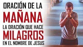 ORACION PODEROSA PARA RECIBIR MILAGROS EN EL NOMBRE DE JESUS - ORACION DE LA MAÑANA