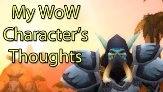 What My WoW Characters Are Thinking by Wowcrendor (WoW Machinima)
