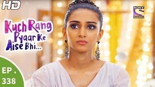 Kuch Rang Pyar Ke Aise Bhi - कुछ रंग प्यार के ऐसे भी - Ep 338 - 15th Jun, 2017