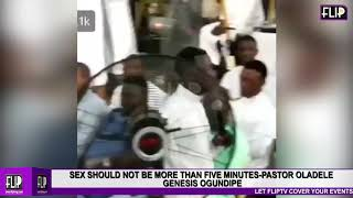 SEX SHOULD NOT BE MORE THAN FIVE MINUTES PASTOR OLADELE GENESIS OGUNDIPE