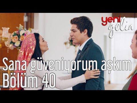 Yeni Gelin 40. Bölüm - Sana Güveniyorum Aşkım