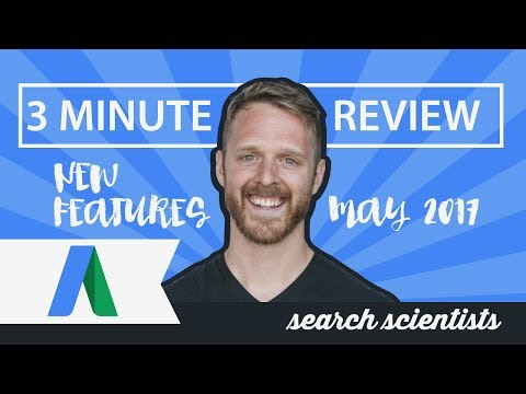 Three Minute Review of New AdWords Features (May 2017)