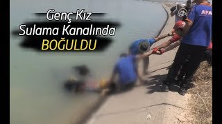 Genç Kız Sulama Kanalında Boğuldu