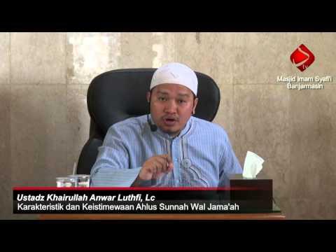 Karakteristik Dan Keistimewaan Ahlus Sunnah Wal Jama'ah #2- Ustadz Khairullah Anwar Luthfi, Lc