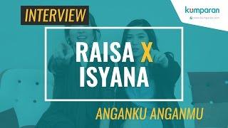Interview Raisa X Isyana Sarasvati Anganku Anganmu
