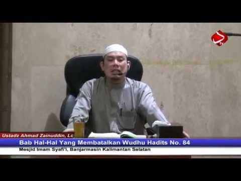 Bab Hal-Hal Yang Membatalkan Wudhu Hadits No. 84 - Ustadz Ahmad Zainuddin, Lc