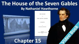 Chapter 15 - The House of the Seven Gables by Nathaniel Hawthorne - The Scowl and Smile