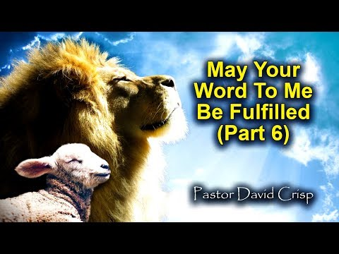 David Crisp:  May Your Word To Me Be Fulfilled (Part 6)