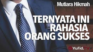 Mutiara Hikmah: Ternyata Ini Rahasia Orang Sukses! - Ustadz Ahmad Zainuddin, Lc.