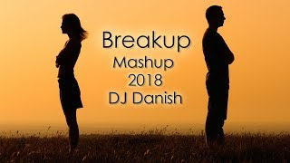 Breakup Mashup 2018  DJ Danish  Best Bollywood Hin
