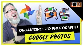 Organizing Old Photos with Google Photos