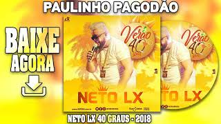 NETO LX - 40 GRAUS 2018 - CD COMPLETO
