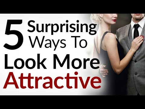 5 Surprising Ways To Look More Attractive | How To Increase Your Attraction Levels With The Ladies