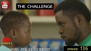 THE CHALLENGE (Mark Angel Comedy) (Episode 136)