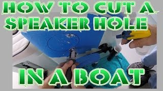 How to cut a speaker hole in your Boat for the Kicker KM65 speakers