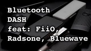 Bluetooth Dash: FiiO BTR1K, BTR3, uBTR, Radsone EarStudio ES100, bluewave GET