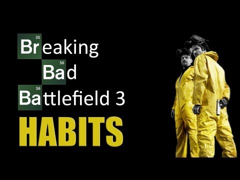 Breaking Bad Battlefield 3 Habits - The bad peek