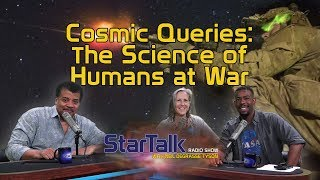 StarTalk Podcast: Cosmic Queries – The Science of Humans at War