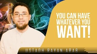 You Can Have Whatever You Want!? Amazing Reminder ? by Ustadh Rayan Arab ? TDR Production