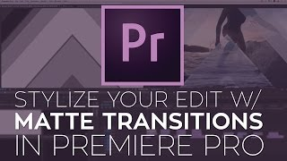 Use FREE 4K Matte Transitions to Stylize Your Edit in Adobe Premiere Pro