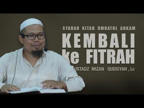 Kembali ke Fitrah - Ustadz Mizan Qudsiyah, Lc.
