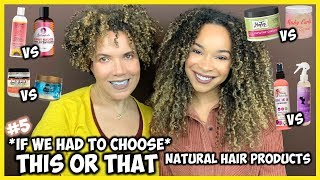 #5 THIS OR THAT (If We Had To Choose) | Comparing Natural Hair Products