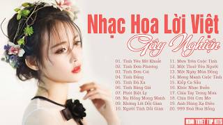 Nhạc Hoa Lời Việt Gây Nghiện | Liên Khúc Nhạc Hoa Lời Việt Bất Hủ Hay Nhất 2019