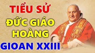 Tiểu Sử Cuộc Đời Đáng Kính Của Đức Giáo Hoàng Gioan XXIII   Đức Giáo Hoàng Gioan Nhân Hậu