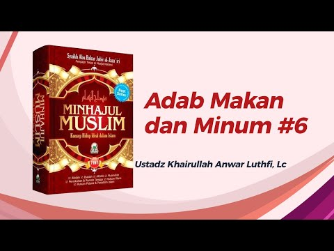 Adab Makan dan Minum #6 - Ustadz Khairullah Anwar Luthfi