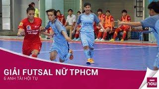 Giải Futsal nữ TPHCM: 6 anh tài hội tụ | VTC Now