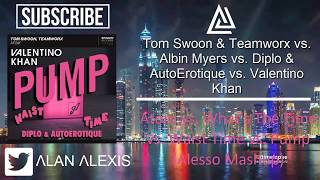 Atom vs. What's The Time vs. Waist Time vs. Pump (Alesso Mashup) [Alan Alexis Remake]