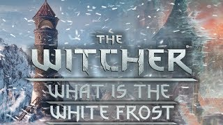 What Is The White Frost? - Witcher Lore - Witcher Mythology - Witcher 3 lore