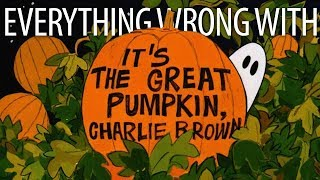 Everything Wrong With It's The Great Pumpkin, Charlie Brown