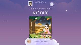 Ý Nghĩa Quan Trọng Của Nữ Đức (Tập 1A) | Cô giáo Trần Tịnh Du