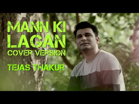 Mann Ki Lagan  new HD Cover Version by Tejas Thakur