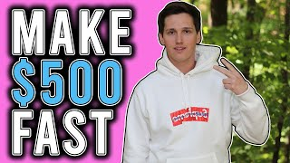 How To Make $500 FAST! [Even If You're BROKE]