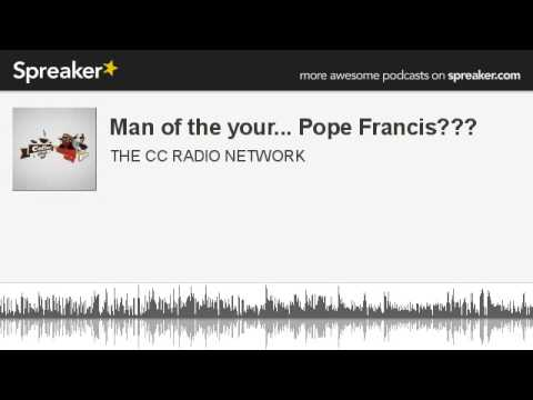 Man of the your... Pope Francis??? (part 2 of 6, made with Spreaker)
