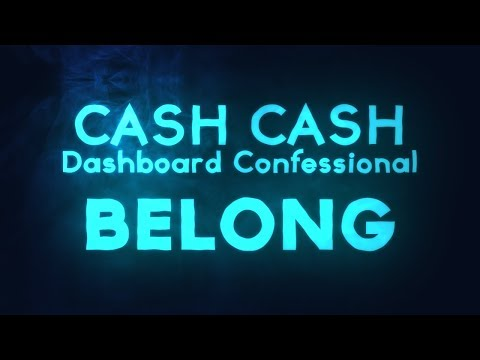 Cash Cash, Dashboard Confessional – Belong (Lyrics)