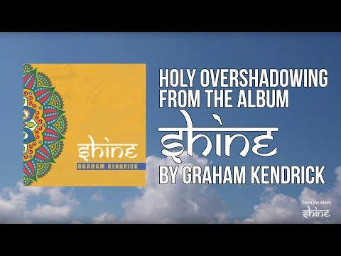 Holy Overshadowing (From the album Shine) Lyric Video - Graham Kendrick
